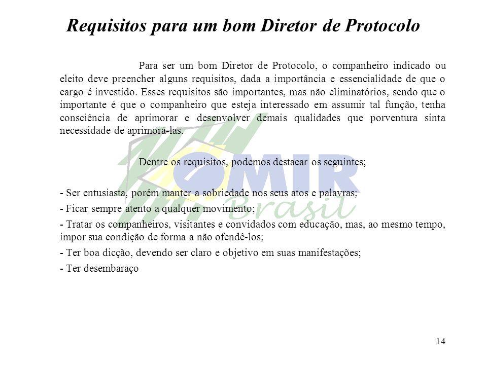 14 Requisitos para um bom Diretor de Protocolo Para ser um bom Diretor de Protocolo, o companheiro indicado ou eleito deve preencher alguns requisitos
