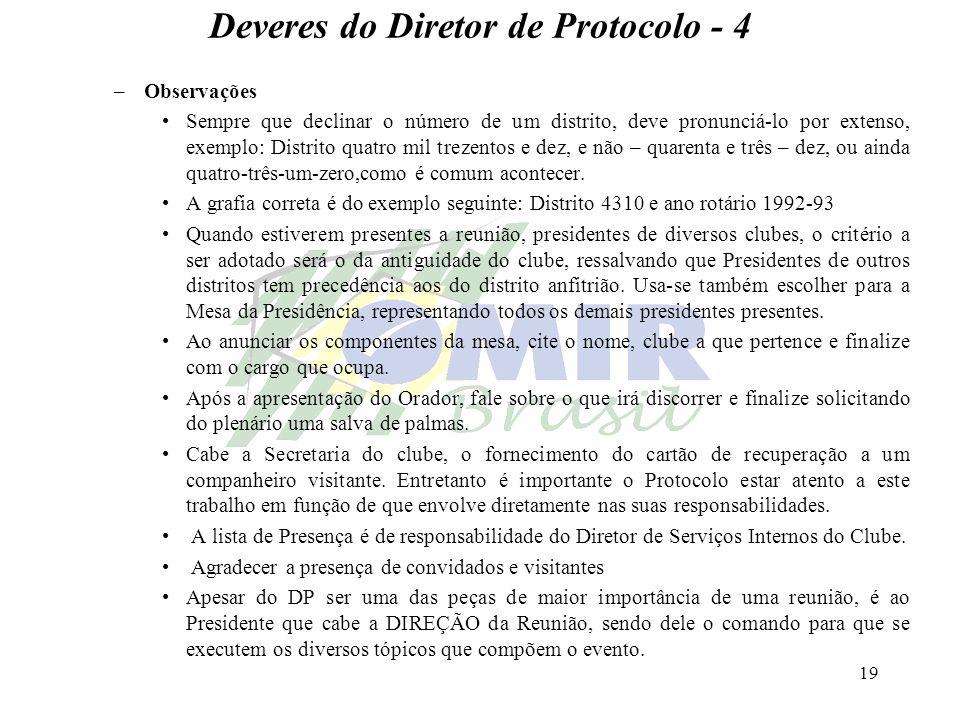 19 Deveres do Diretor de Protocolo - 4 –Observações Sempre que declinar o número de um distrito, deve pronunciá-lo por extenso, exemplo: Distrito quat