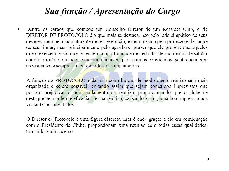 8 Sua função / Apresentação do Cargo Dentre os cargos que compõe um Conselho Diretor de um Rotaract Club, o de DIRETOR DE PROTOCOLO é o que mais se de