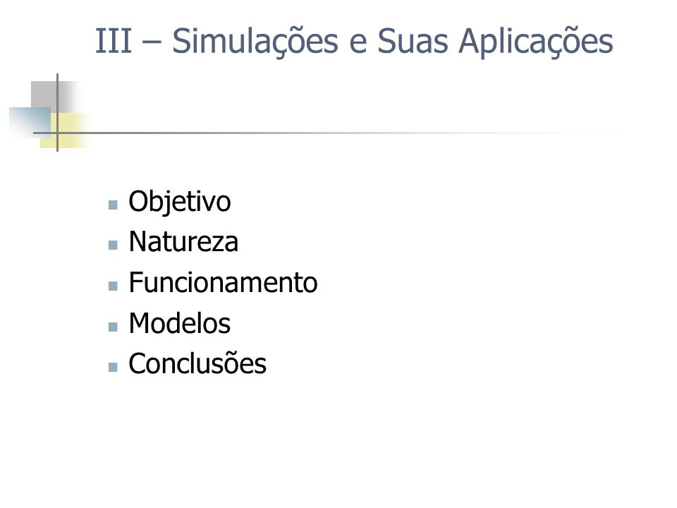 III – Simulações e Suas Aplicações Objetivo Natureza Funcionamento Modelos Conclusões