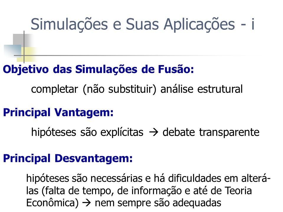 Objetivo das Simulações de Fusão: completar (não substituir) análise estrutural Principal Vantagem: hipóteses são explícitas debate transparente Princ
