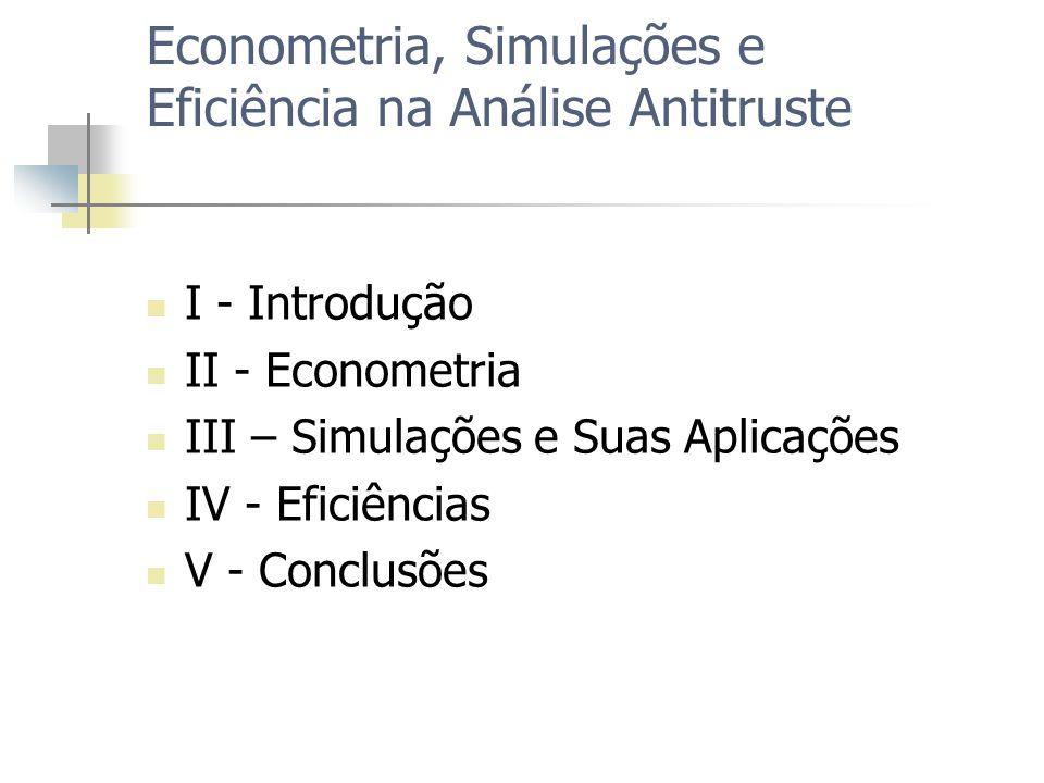 Econometria, Simulações e Eficiência na Análise Antitruste I - Introdução II - Econometria III – Simulações e Suas Aplicações IV - Eficiências V - Con