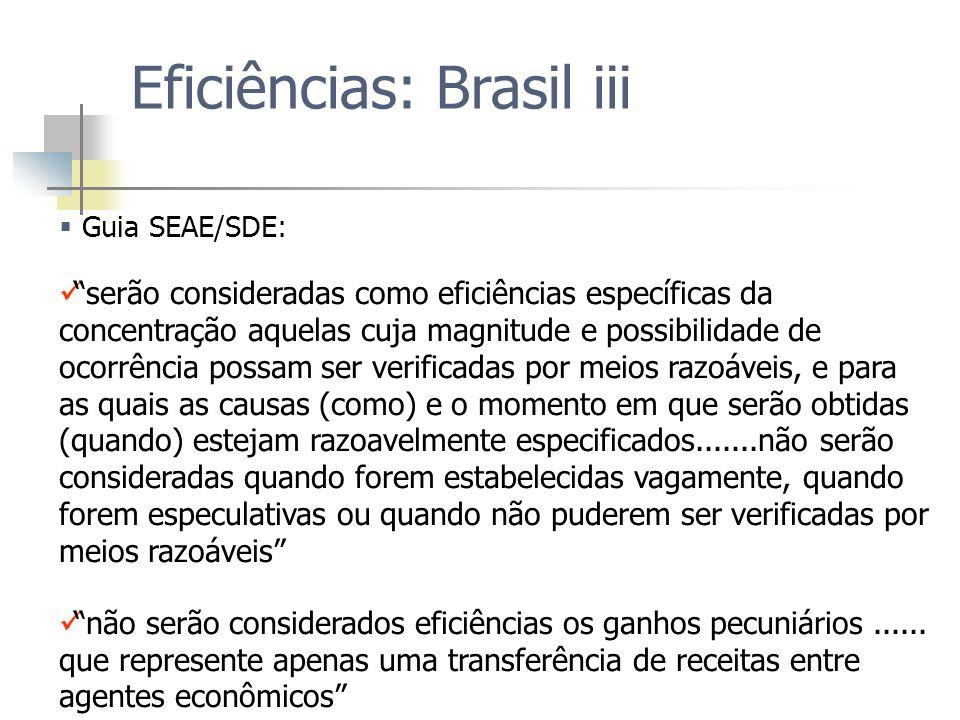 Eficiências: Brasil iii Guia SEAE/SDE: serão consideradas como eficiências específicas da concentração aquelas cuja magnitude e possibilidade de ocorr