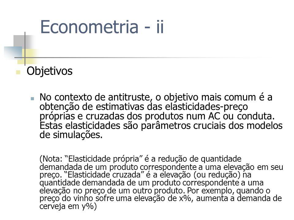 Econometria - ii Objetivos No contexto de antitruste, o objetivo mais comum é a obtenção de estimativas das elasticidades-preço próprias e cruzadas do