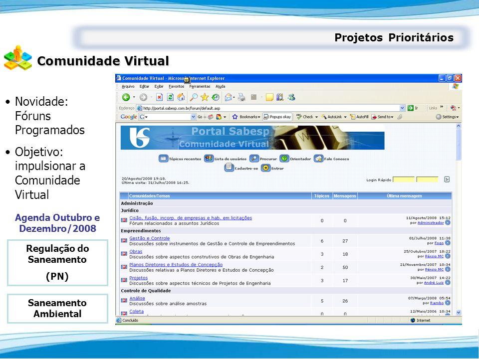 Projetos Prioritários Comunidade Virtual Novidade: Fóruns Programados Objetivo: impulsionar a Comunidade Virtual Agenda Outubro e Dezembro/2008 Saneam