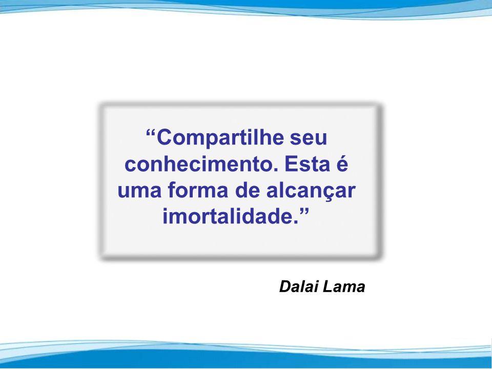 Compartilhe seu conhecimento. Esta é uma forma de alcançar imortalidade. Dalai Lama