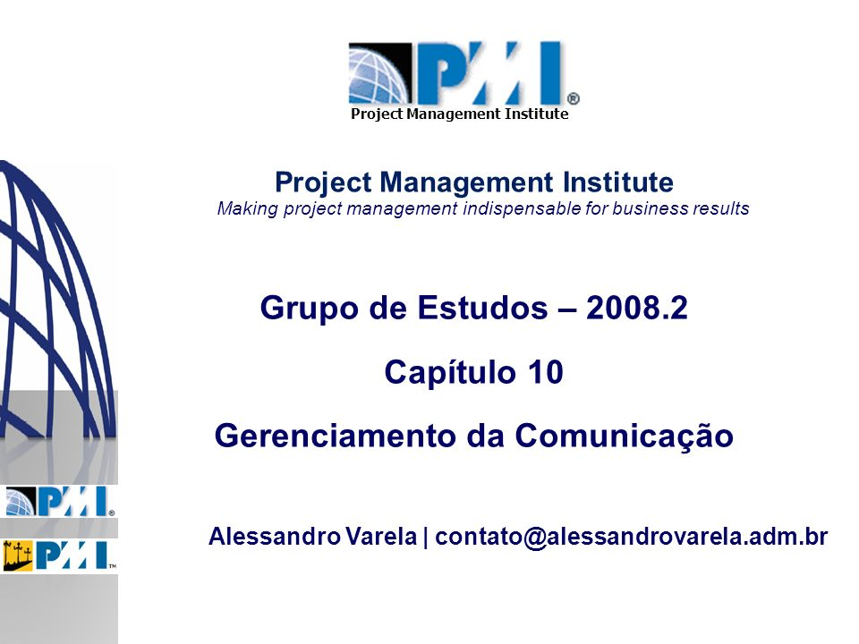Project Management Institute Making project management indispensable for business results Grupo de Estudos – 2008.2 Capítulo 10 Gerenciamento da Comun