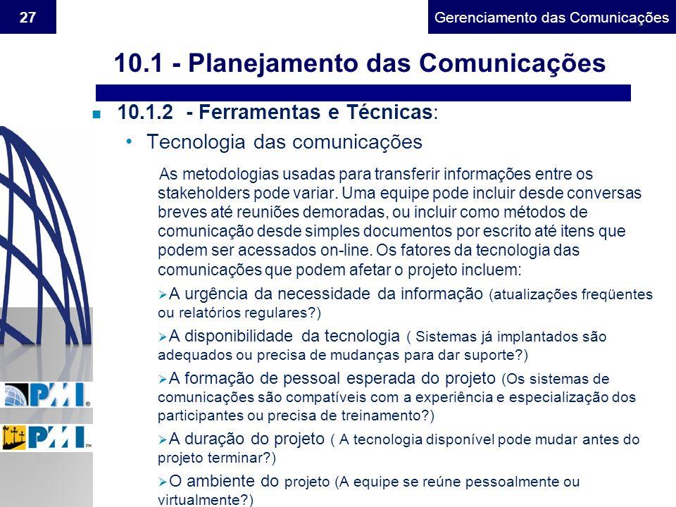 Gerenciamento do Escopo27Gerenciamento das Comunicações n 10.1.2 - Ferramentas e Técnicas: Tecnologia das comunicações As metodologias usadas para tra