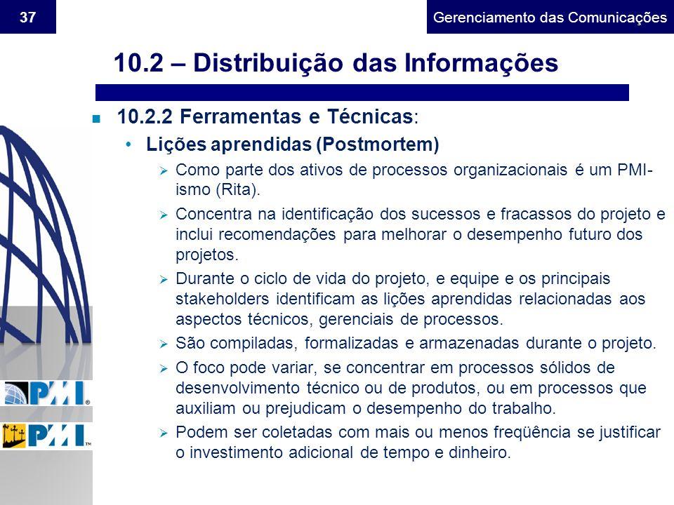 Gerenciamento do Escopo37Gerenciamento das Comunicações n 10.2.2 Ferramentas e Técnicas: Lições aprendidas (Postmortem) Como parte dos ativos de proce