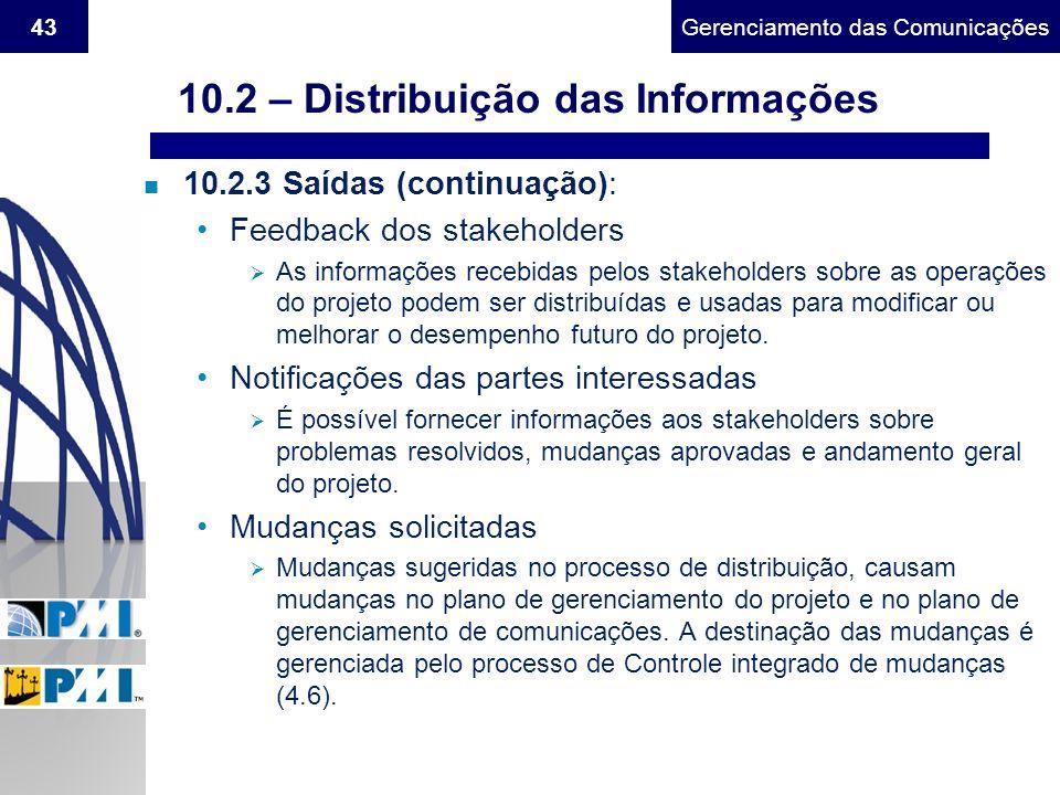 Gerenciamento do Escopo43Gerenciamento das Comunicações n 10.2.3 Saídas (continuação): Feedback dos stakeholders As informações recebidas pelos stakeh