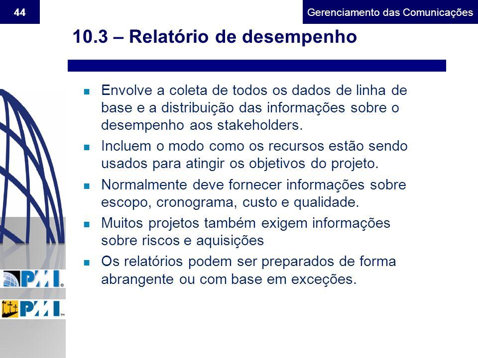 Gerenciamento do Escopo44Gerenciamento das Comunicações 10.3 – Relatório de desempenho n Envolve a coleta de todos os dados de linha de base e a distr