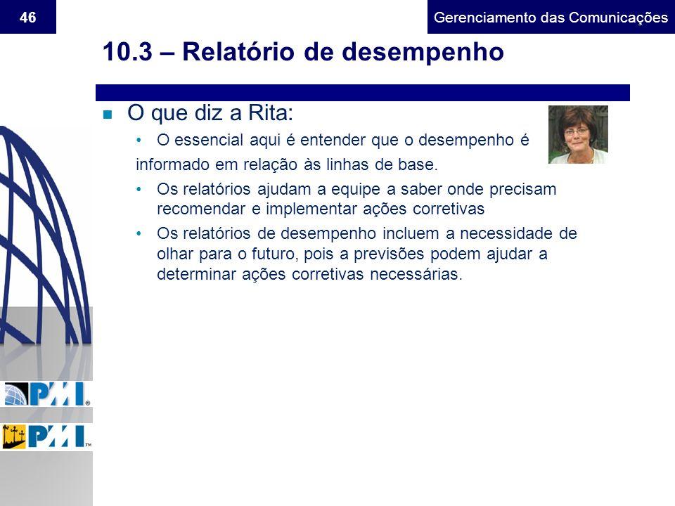 Gerenciamento do Escopo46Gerenciamento das Comunicações 10.3 – Relatório de desempenho n O que diz a Rita: O essencial aqui é entender que o desempenh