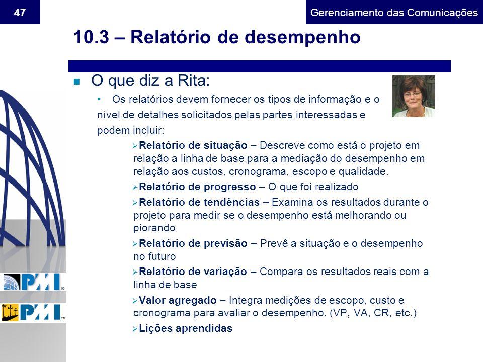 Gerenciamento do Escopo47Gerenciamento das Comunicações 10.3 – Relatório de desempenho n O que diz a Rita: Os relatórios devem fornecer os tipos de in