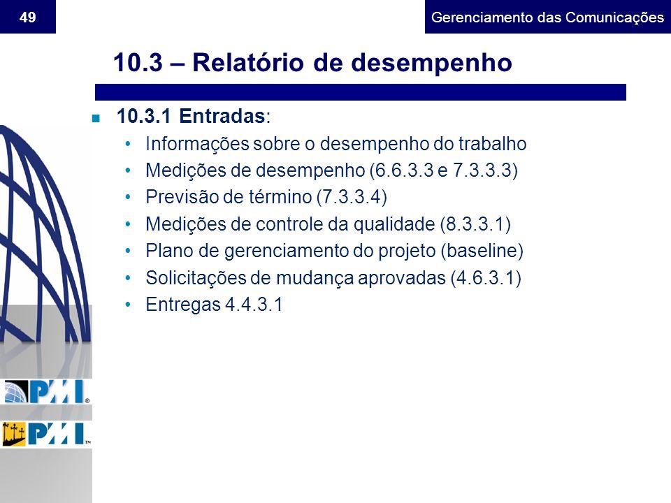 Gerenciamento do Escopo49Gerenciamento das Comunicações n 10.3.1 Entradas: Informações sobre o desempenho do trabalho Medições de desempenho (6.6.3.3