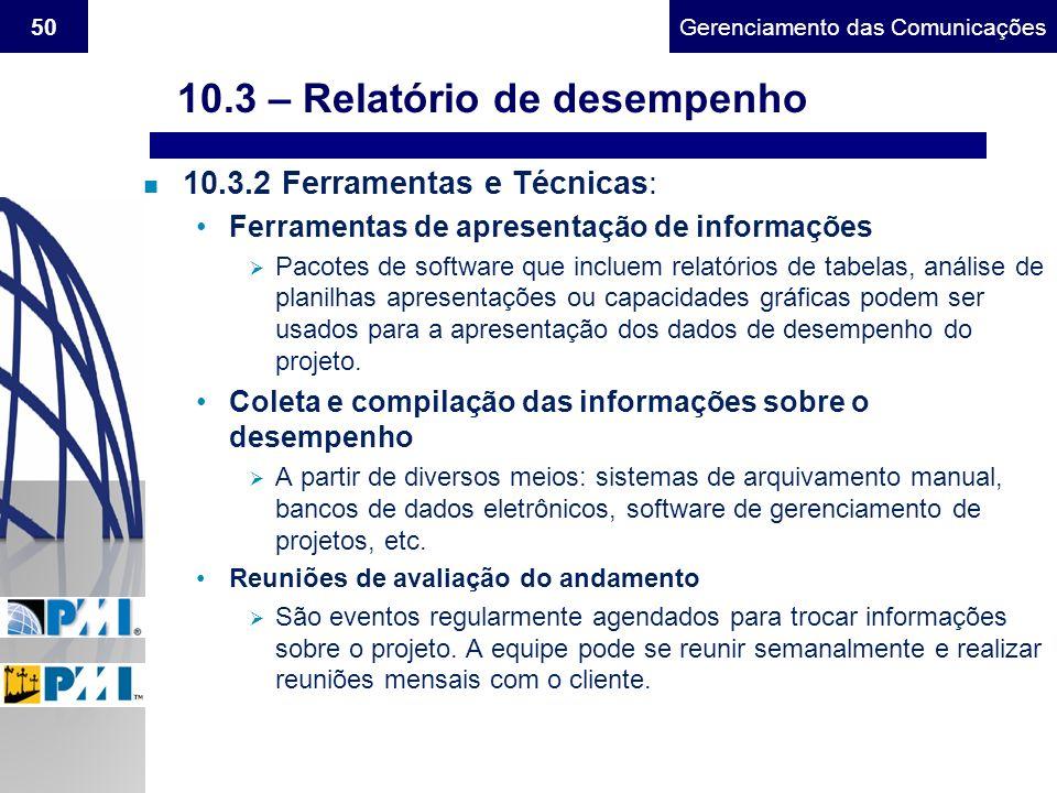 Gerenciamento do Escopo50Gerenciamento das Comunicações n 10.3.2 Ferramentas e Técnicas: Ferramentas de apresentação de informações Pacotes de softwar