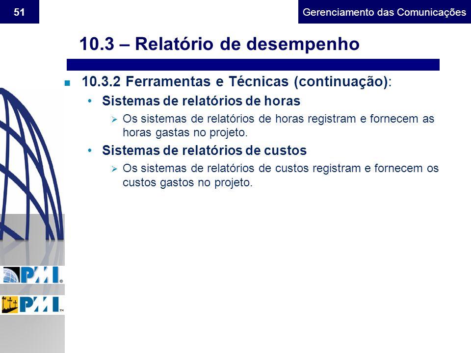 Gerenciamento do Escopo51Gerenciamento das Comunicações n 10.3.2 Ferramentas e Técnicas (continuação): Sistemas de relatórios de horas Os sistemas de