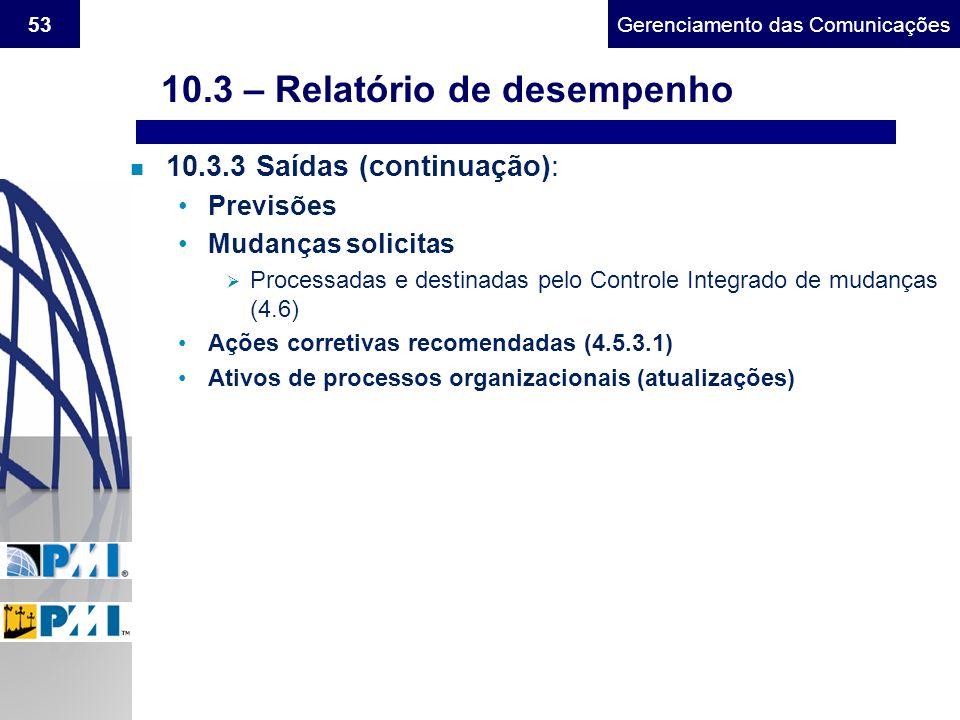 Gerenciamento do Escopo53Gerenciamento das Comunicações n 10.3.3 Saídas (continuação): Previsões Mudanças solicitas Processadas e destinadas pelo Cont