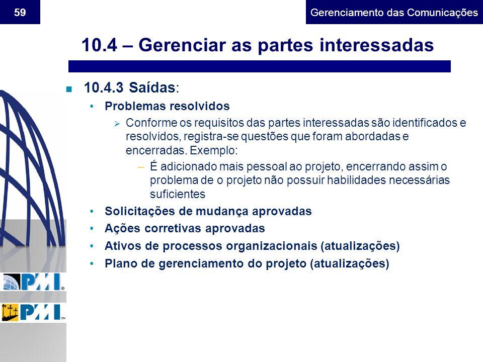 Gerenciamento do Escopo59Gerenciamento das Comunicações n 10.4.3 Saídas: Problemas resolvidos Conforme os requisitos das partes interessadas são ident