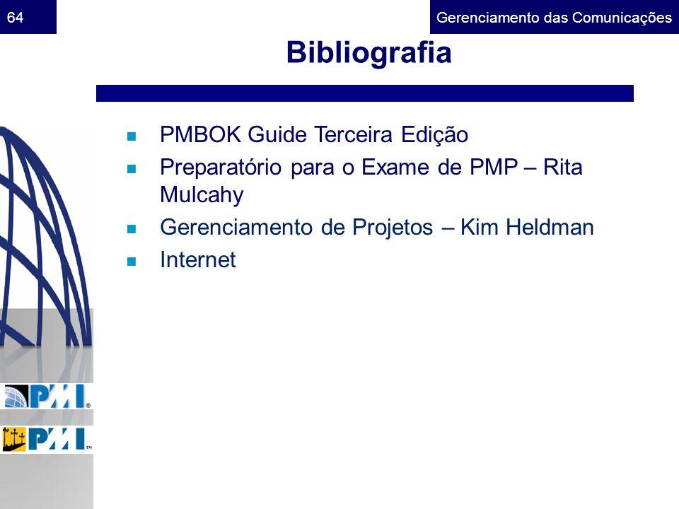 Gerenciamento das Comunicações64 n PMBOK Guide Terceira Edição n Preparatório para o Exame de PMP – Rita Mulcahy n Gerenciamento de Projetos – Kim Hel