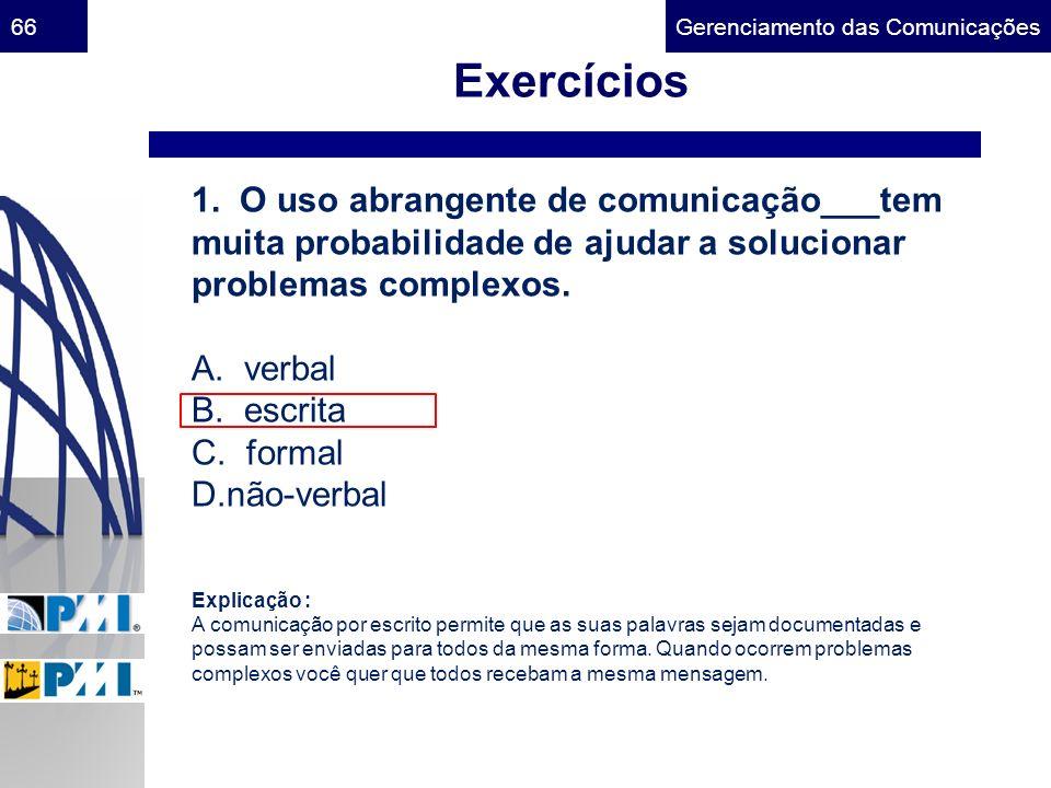 Gerenciamento das Comunicações66 Exercícios 1. O uso abrangente de comunicação___tem muita probabilidade de ajudar a solucionar problemas complexos. A