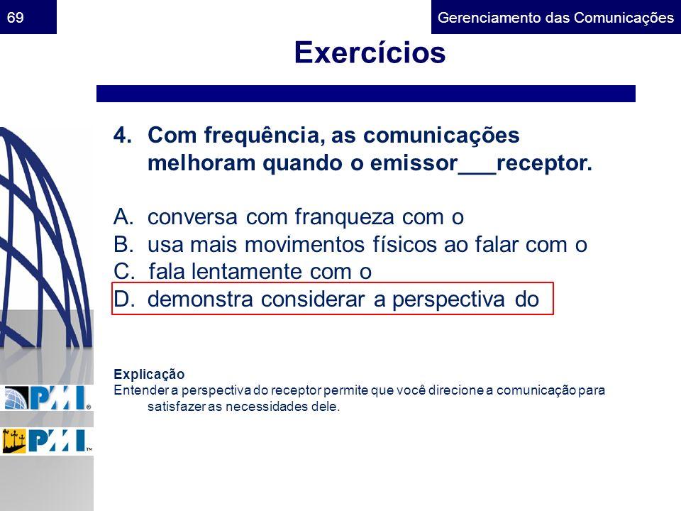 Gerenciamento das Comunicações69 Exercícios 4.Com frequência, as comunicações melhoram quando o emissor___receptor. A. conversa com franqueza com o B.