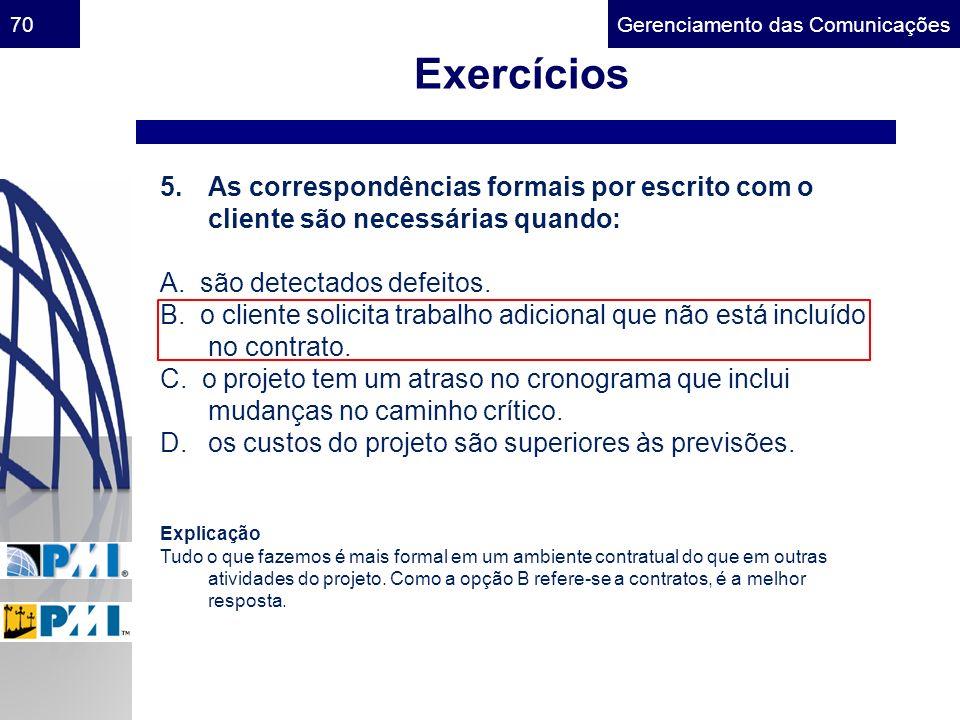 Gerenciamento das Comunicações70 Exercícios 5.As correspondências formais por escrito com o cliente são necessárias quando: A. são detectados defeitos