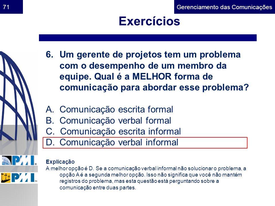 Gerenciamento das Comunicações71 Exercícios 6.Um gerente de projetos tem um problema com o desempenho de um membro da equipe. Qual é a MELHOR forma de