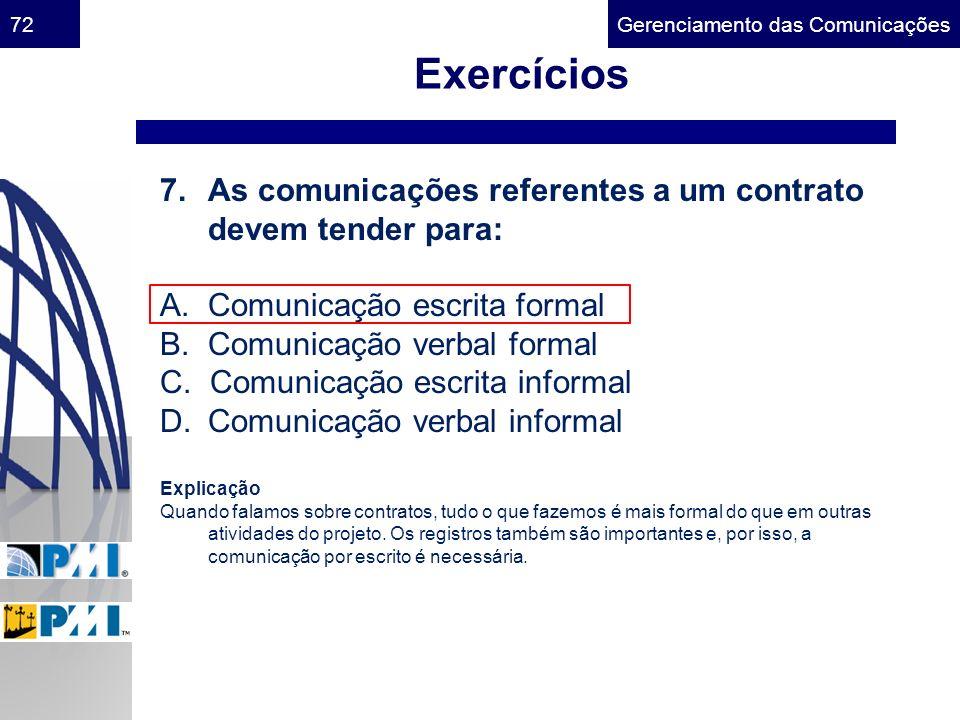Gerenciamento das Comunicações72 Exercícios 7.As comunicações referentes a um contrato devem tender para: A. Comunicação escrita formal B. Comunicação