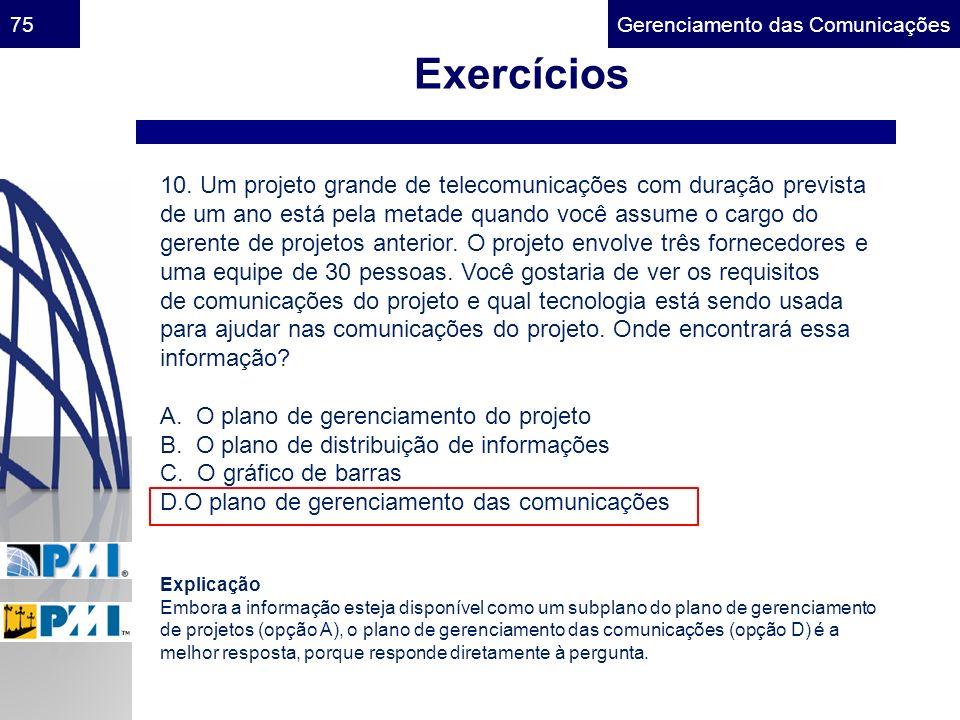 Gerenciamento das Comunicações75 Exercícios 10. Um projeto grande de telecomunicações com duração prevista de um ano está pela metade quando você assu