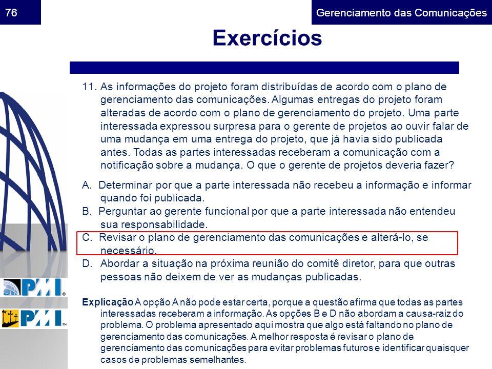 Gerenciamento das Comunicações76 Exercícios 11.As informações do projeto foram distribuídas de acordo com o plano de gerenciamento das comunicações. A