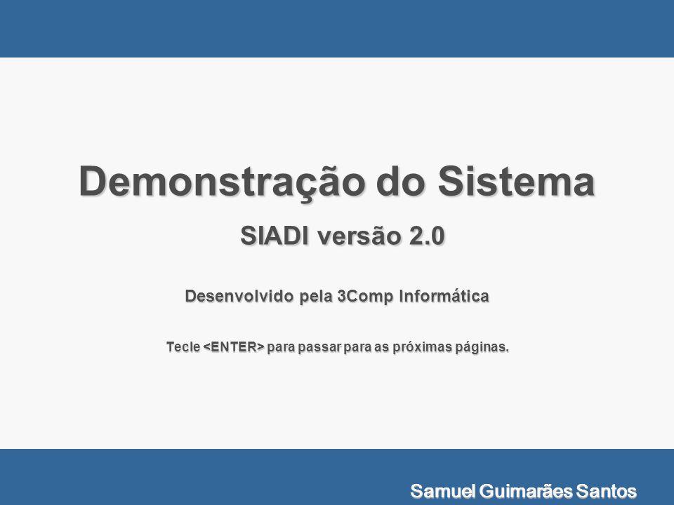 Demonstração do Sistema SIADI versão 2.0 Desenvolvido pela 3Comp Informática Tecle para passar para as próximas páginas. Samuel Guimarães Santos