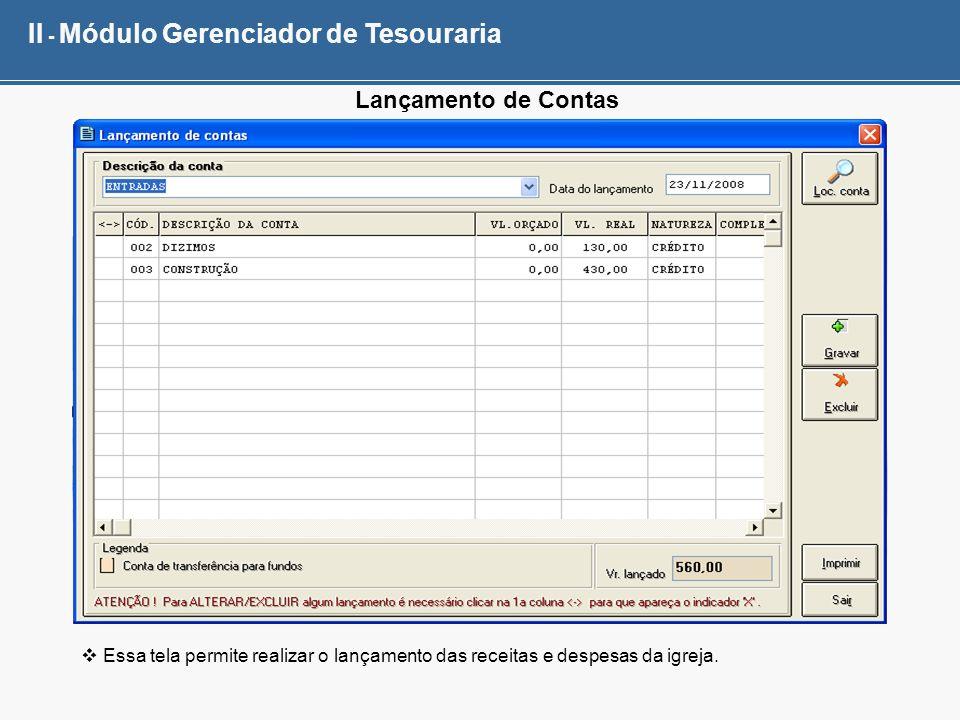 II - Módulo Gerenciador de Tesouraria Lançamento de Contas Essa tela permite realizar o lançamento das receitas e despesas da igreja.