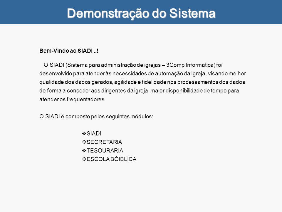 Demonstração do Sistema Bem-Vindo ao SIADI..! O SIADI (Sistema para administração de igrejas – 3Comp Informática) foi desenvolvido para atender às nec