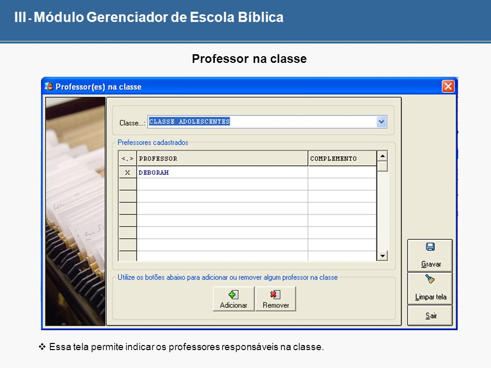 III - Módulo Gerenciador de Escola Bíblica Professor na classe Essa tela permite indicar os professores responsáveis na classe.