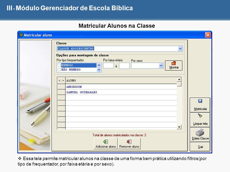 III - Módulo Gerenciador de Escola Bíblica Matricular Alunos na Classe Essa tela permite matricular alunos na classe de uma forma bem prática utilizan
