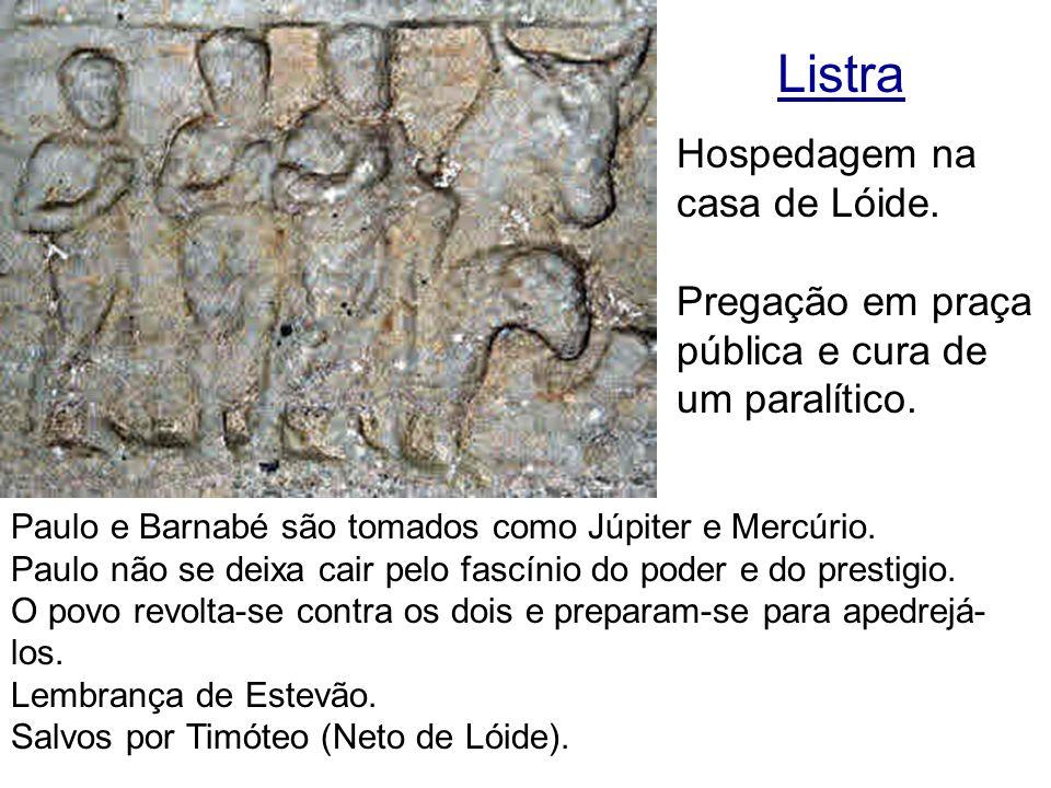 Listra Paulo e Barnabé são tomados como Júpiter e Mercúrio. Paulo não se deixa cair pelo fascínio do poder e do prestigio. O povo revolta-se contra os