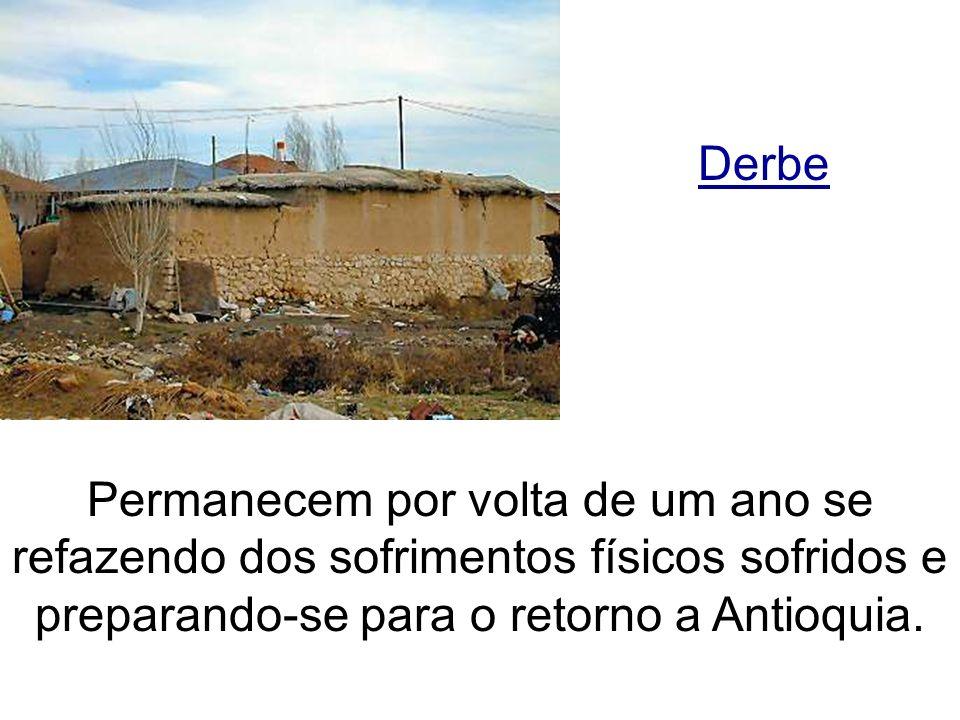Permanecem por volta de um ano se refazendo dos sofrimentos físicos sofridos e preparando-se para o retorno a Antioquia. Derbe