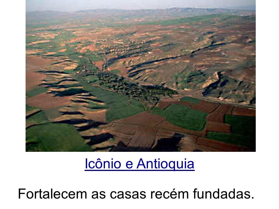 Icônio e Antioquia Fortalecem as casas recém fundadas.