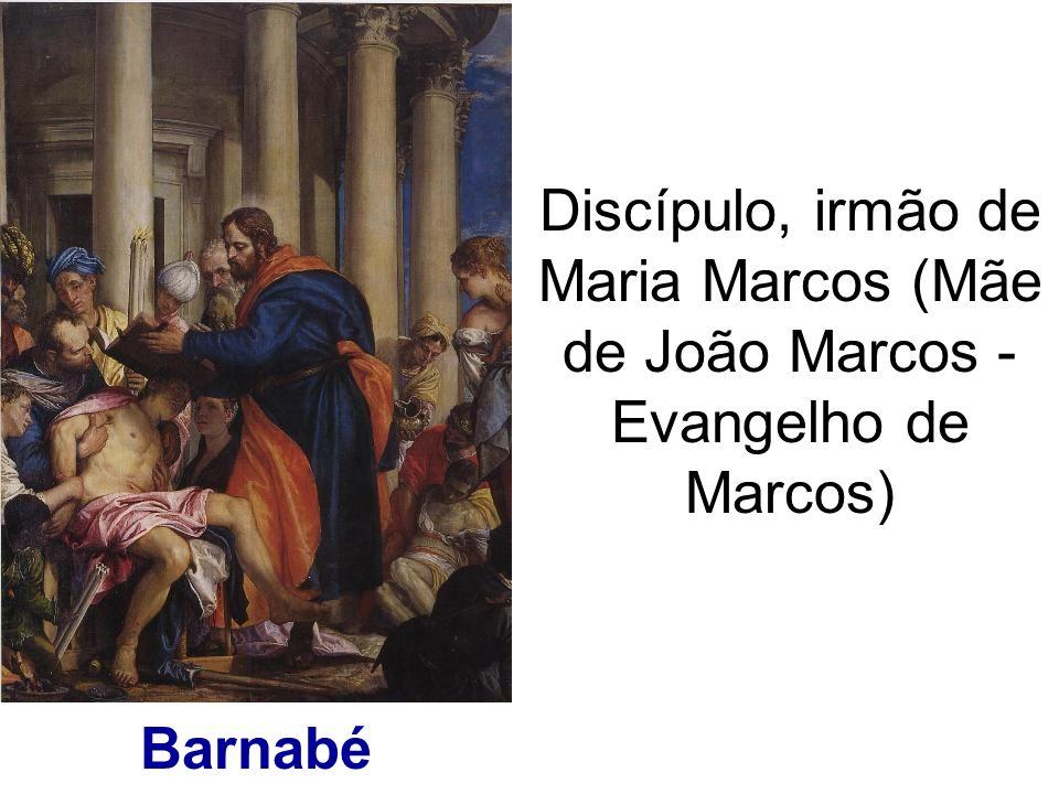 Barnabé Discípulo, irmão de Maria Marcos (Mãe de João Marcos - Evangelho de Marcos)