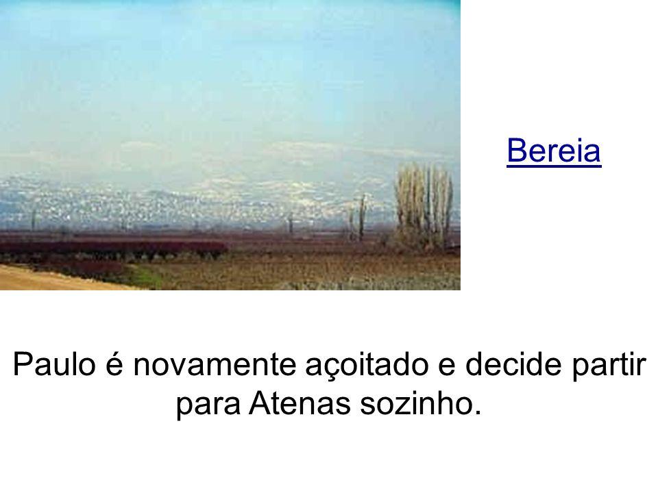 Bereia Paulo é novamente açoitado e decide partir para Atenas sozinho.