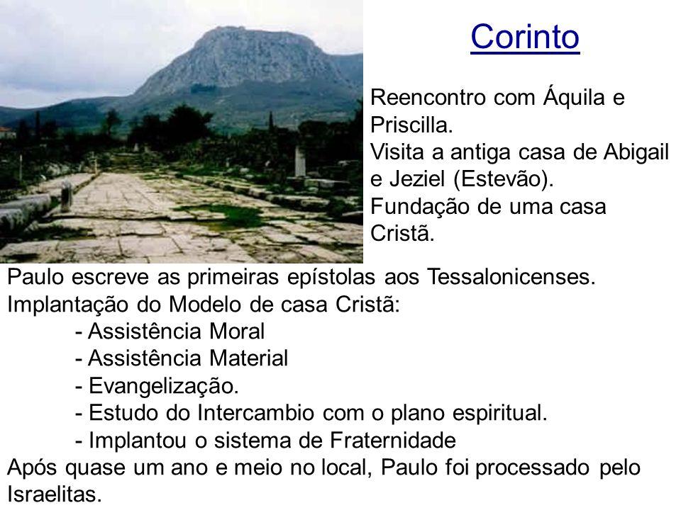 Corinto Paulo escreve as primeiras epístolas aos Tessalonicenses. Implantação do Modelo de casa Cristã: - Assistência Moral - Assistência Material - E