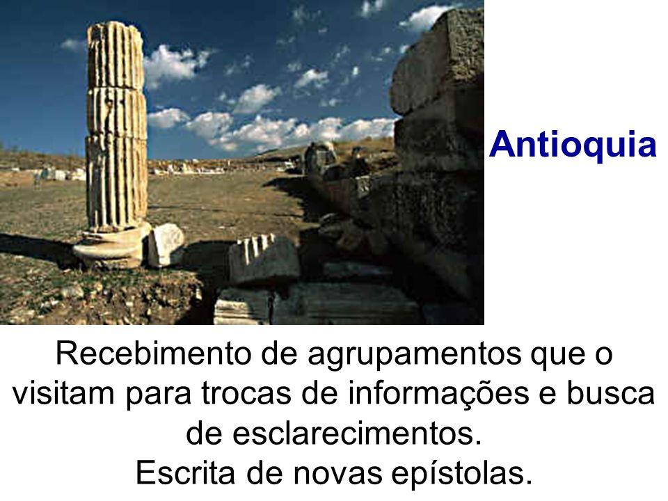 Antioquia Recebimento de agrupamentos que o visitam para trocas de informações e busca de esclarecimentos. Escrita de novas epístolas.