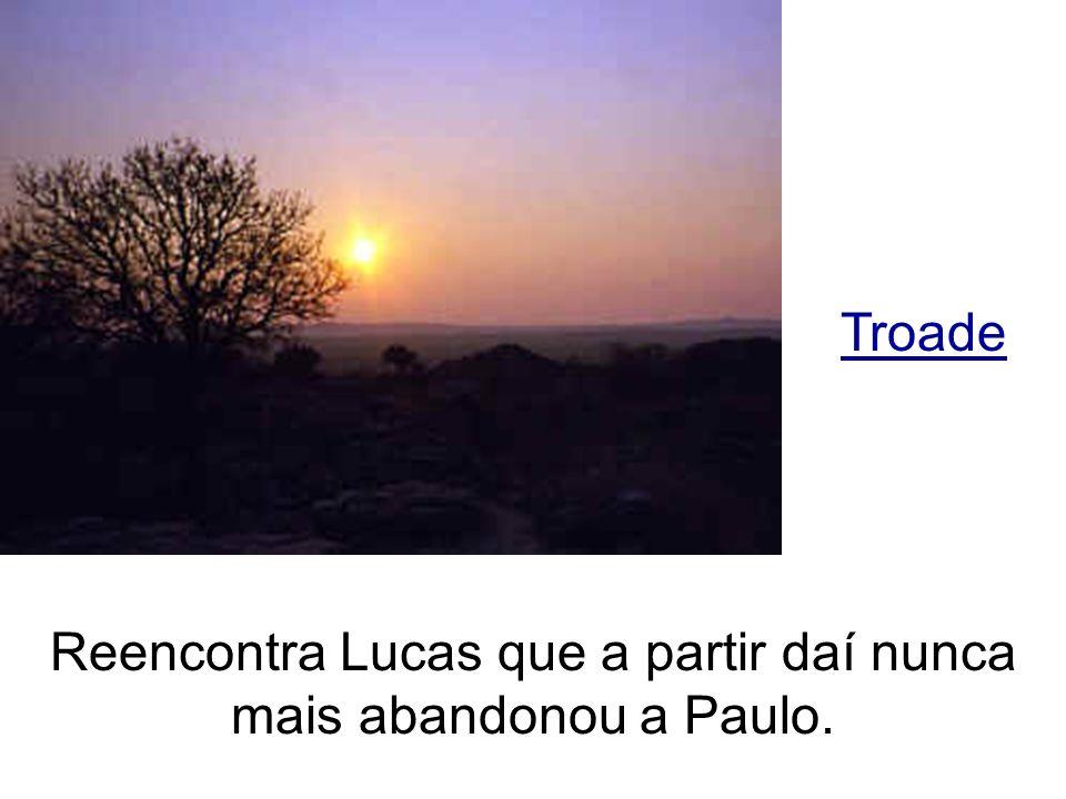 Troade Reencontra Lucas que a partir daí nunca mais abandonou a Paulo.