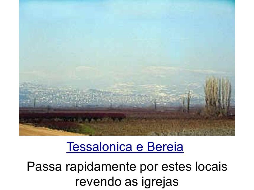 Tessalonica e Bereia Passa rapidamente por estes locais revendo as igrejas