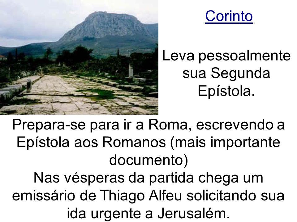 Corinto Prepara-se para ir a Roma, escrevendo a Epístola aos Romanos (mais importante documento) Nas vésperas da partida chega um emissário de Thiago