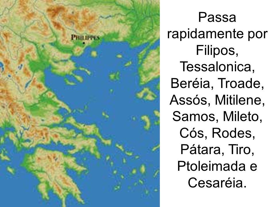Passa rapidamente por Filipos, Tessalonica, Beréia, Troade, Assós, Mitilene, Samos, Mileto, Cós, Rodes, Pátara, Tiro, Ptoleimada e Cesaréia.