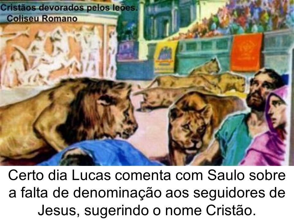 Certo dia Lucas comenta com Saulo sobre a falta de denominação aos seguidores de Jesus, sugerindo o nome Cristão.