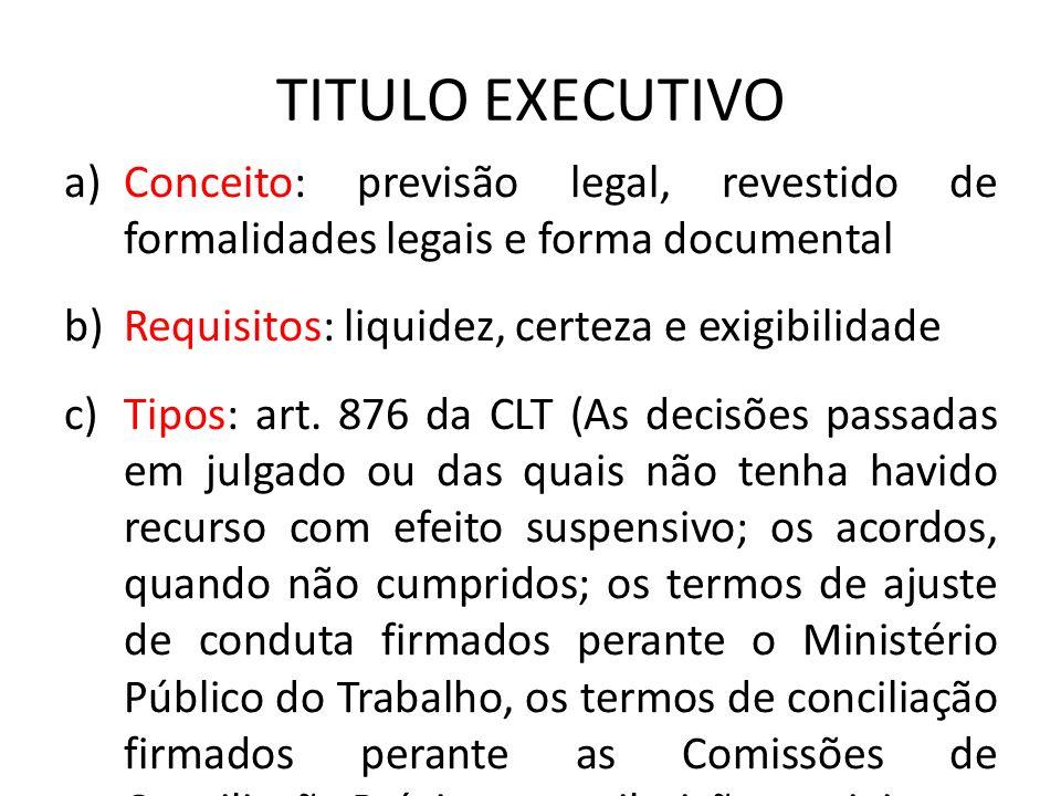 TITULO EXECUTIVO a)Conceito: previsão legal, revestido de formalidades legais e forma documental b)Requisitos: liquidez, certeza e exigibilidade c)Tip