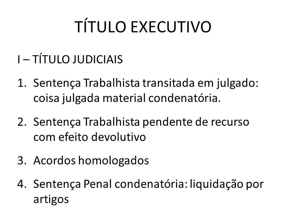 TÍTULO EXECUTIVO I – TÍTULO JUDICIAIS 1.Sentença Trabalhista transitada em julgado: coisa julgada material condenatória. 2.Sentença Trabalhista penden