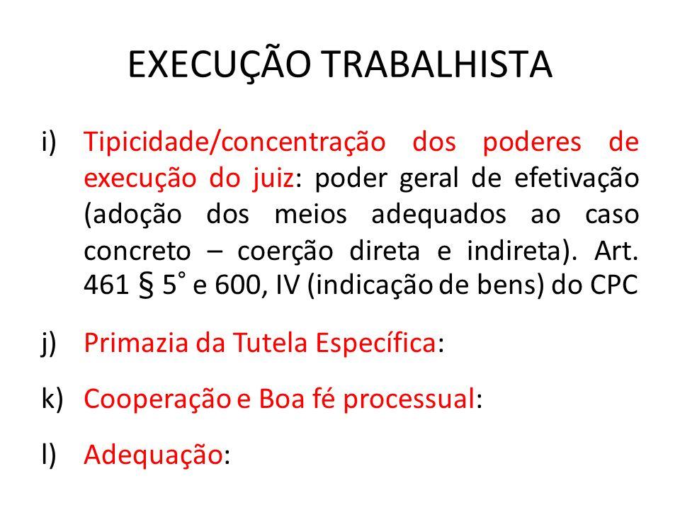 EXECUÇÃO TRABALHISTA i)Tipicidade/concentração dos poderes de execução do juiz: poder geral de efetivação (adoção dos meios adequados ao caso concreto